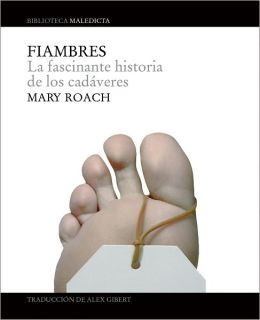 Fiambres: La fascinante vida de los cadaveres (Stiff: The Curious Lives of Human Cadavers)
