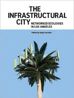 Infrastructural City: Networked Ecologies in Los Angeles