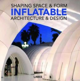 Shaping Space & Form: Inflatable Design & Architecture