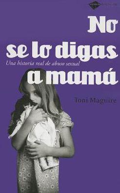 No se lo digas a mama: Una historia real de abuso sexual