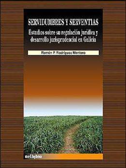 Servidumbres y serventias/ Servitude and Servants : Estudios sobre su regulacion juridica y desarollo jurisprudencial en Galicia