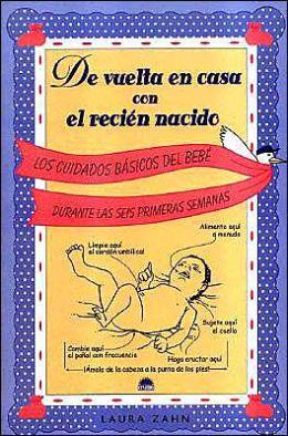 De Vuelta En Casa Con El Recien Nacido: Los Cuidados Basicos Del Bebe Durante Las Seis Primeras Semanas