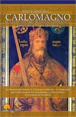 Breve historia de Carlo Magno y el sacro imperio romano germánico/ A Brief History Of Charlemagne and The Holy Roman Empire