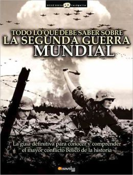 Todo lo que debe saber sobre la segunda Guerra Mundial/ All You Need to Know about World War II