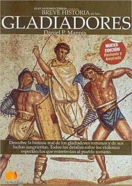 Breve historia de los gladiadores/ Brief history of Gladiators