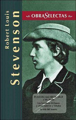 Robert Louis Stevenson (ObraSelectas Series): El extrano caso del Dr. Jekyll y Mr. Hyde, Los hombres dichosos y otros cuentos y fabulas, La isla del tesoro