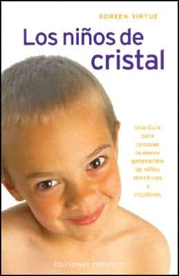 Los niños de cristal: Una guia para conocer la nueva generacion de niños sensitivos e intuitivos (The Crystal Children: A Guide to the Newest Generation of Psychic and Sensitive Children)