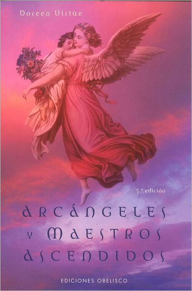 Arcangeles y maestros ascendidos (Archangels and Ascended Masters: A Guide to Working and Healing with Divinities and Deities)
