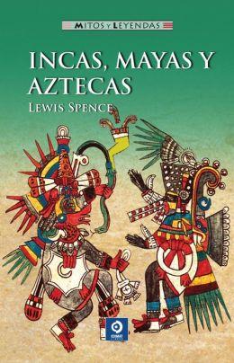 Incas, mayas y aztecas