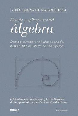 Historia y aplicaciones del algebra: Desde el numero de petalos de una flor hasta el tipo de interes de una hipoteca