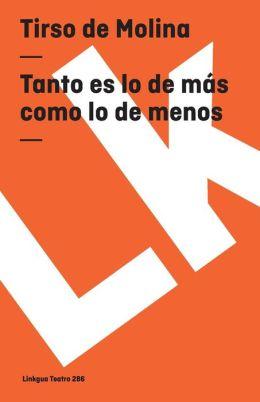Tanto Es Lo De Mas Como Lo De Menos/ More is Less and Less is More