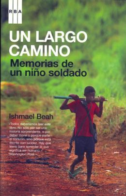 Un largo camino: Memorias de un niño soldado (A Long Way Gone: Memoirs of a Boy Soldier)
