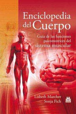 Enciclopedia del cuerpo: Guía de las funciones psicomotrices del sistema muscular