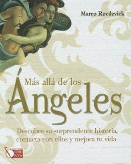 Mas alla de los angeles: Descubre su sorprendente historia, contacta con ellos y mejora tu vida