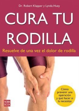 Cura tu rodilla: Resuelve de una vez el dolor de rodilla