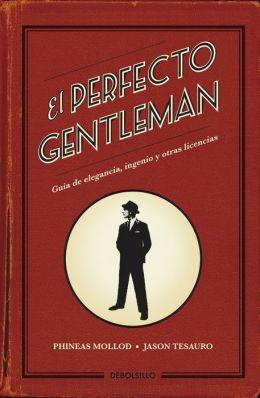 El perfecto gentleman: Guía de elegancia, ingenio y otras licencias