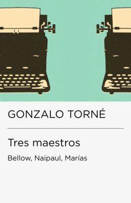 Tres maestros: Bellow, Naipaul, Marías (Endebate)