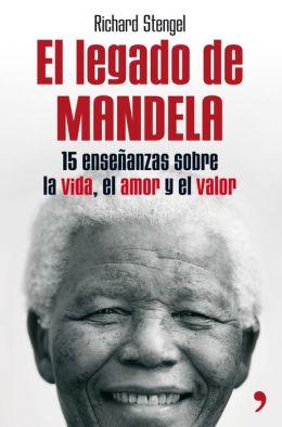 El legado de Mandela: Quince enseñanzas sobre la vida, el amor y el valor