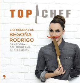 Top Chef. Las recetas de Begoña Rodrigo