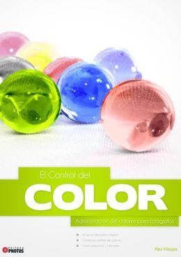 Control del Color: Administraci?n del colores para fot?grafos (Spanish Edition)