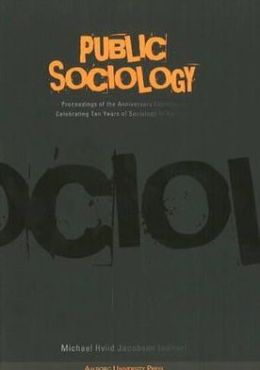Public Sociology: Proceedings of the Anniversary Conference Celebrating Ten Years of Sociology in Aalborg