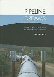 Pipeline Dreams: People, Environment, and the Arctic Energy Frontier