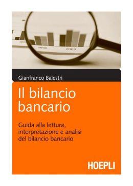 Il bilancio bancario: Guida alla lettura, interpretazione e analisi del bilancio bancario