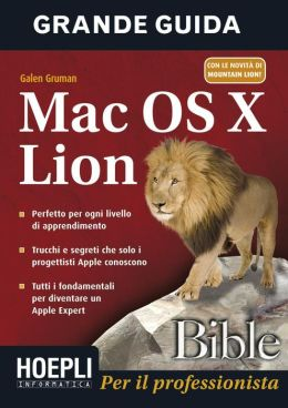 Mac OS X Lion Bible: Trucchi e segreti che solo i progettisti Apple conoscono