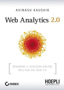Web Analytics 2.0: Misurare il successo online nell'era del Web 2.0