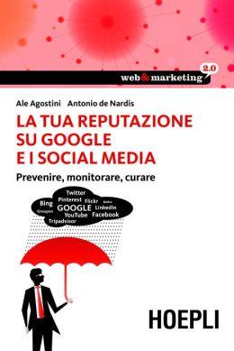 La tua reputazione su Google i i Social Media: Prevenire, monitorare, curare