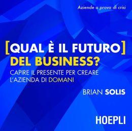 Qual è il futuro del Business?: Capire il presente per creare l'azienda di domani