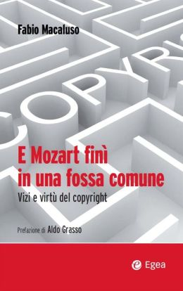 Mozart morì in una fossa comune: Vizi e virtù del copyright