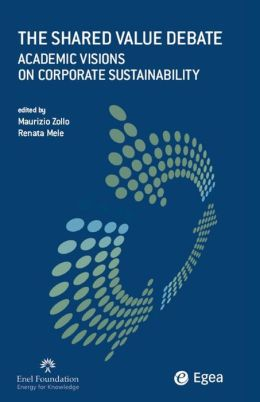 Shared Value Debate (The): Academic Visions on Corporate Sustainability