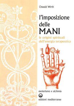 L'imposizione delle mani: Le origini spirituali dell'energia terapeutica