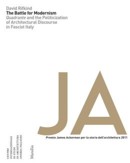 The Battle For Modernism: Quadrante and the Politicization of Architectural Discourse in Fascist Italy