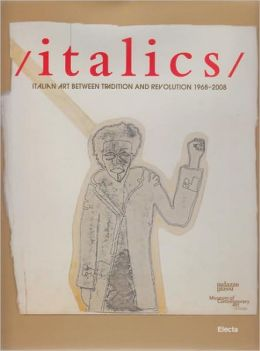 Italics: Italian Art Between Tradition & Revolution 1968-2008