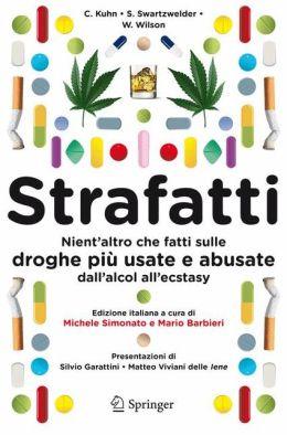 Strafatti: Nient'altro che fatti sulle droghe più usate e abusate - dall'alcol all'ecstasy