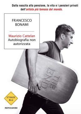 Maurizio Cattelan, autobiografia non autorizzata
