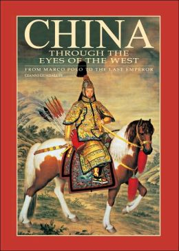 China Through the Eyes of the West: From Marco Polo to the Last Emperor