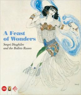 Feast of Wonders: Sergei Diaghilev and the Ballets Russes