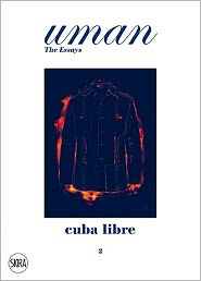 Cuba Libre: Elegance Under The Sun. Uman. The Essays 2