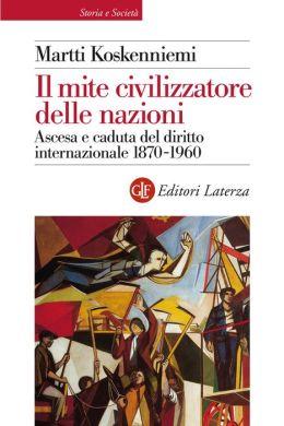 Il mite civilizzatore delle nazioni: Ascesa e caduta del diritto internazionale 1870-1960