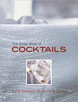 Silver Book of Cocktails: 1,001 Cocktails for Every Occasion