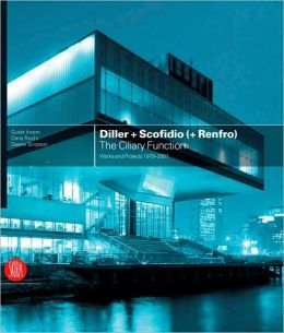 Diller + Scofidio (+ Renfro): The Ciliary Function - Works and Projects 1979-2007