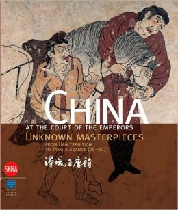 China at the Court of the Emperors: Unknown Masterpieces from Han Tradition to Tang Elegance (25-907)