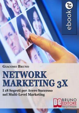 Network Marketing 3X. I 18 Segreti per Reclutare Online nel Multilevel Marketing Italiano. (Ebook Gratis): I 18 Segreti per Reclutare Online nel Multilevel Marketing Italiano