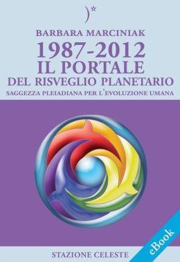 1987-2012 - Il Portale del Risveglio Planetario: Saggezza dalle Pleiadi per l'evoluzione Umana