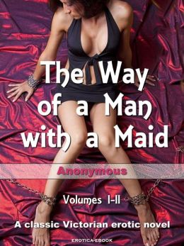 The Way of a Man with a Maid: Volumes I-II