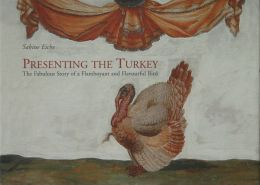 Presenting the Turkey: The Fabulous Story of a Flamboyant and Flavourful Bird