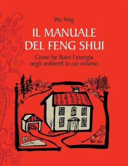 Il manuale del feng shui: Come far fluire l'energia negli ambienti in cui viviamo